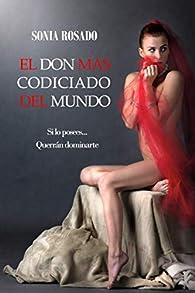 EL DON MÁS CODICIADO DEL MUNDO: Si lo posees querrán dominarte par Sonia Rosado