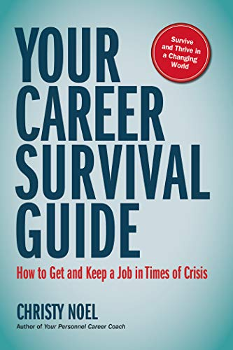Amazon Com Your Career Survival Guide How To Get And Keep A Job In Times Of Crisis Your Career Guides Book 1 Ebook Noel Christy Kindle Store