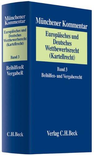 Münchener Kommentar zum Europäischen und Deutschen Wettbewerbsrecht (Kartellrecht)  Bd. 3: Beihilfen- und Vergaberecht
