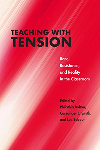 Teaching with Tension: Race, Resistance, and Reality in the Classroom (Critical Insurgencies) (English Edition)