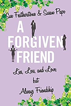 A FORGIVEN FRIEND: A Witty and Smart Chick Lit with Attitude (FRIENDS Book 3) by [Sue Featherstone, Susan  Pape]