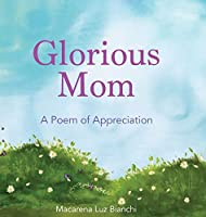 Glorious Mom: A Poem of Appreciation