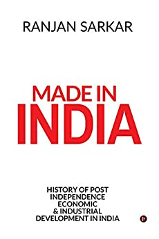 Made in India : History of Post Independence Economic & Industrial Development in India