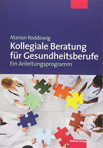 Kollegiale Beratung für Gesundheitsberufe. Ein Anleitungsprogramm