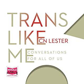 Trans Like Me                   By:                                                                                                                                 CN Lester                               Narrated by:                                                                                                                                 CN Lester                      Length: 6 hrs and 3 mins     9 ratings     Overall 5.0