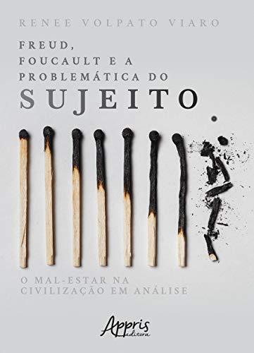 Freud, Foucault e a Problemática do Sujeito: o Mal-estar na Civilização em Análise