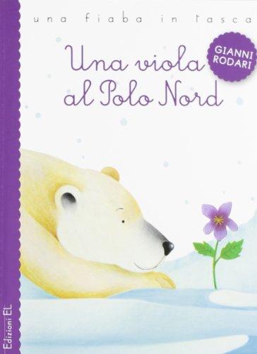 Una viola al Polo Nord. Ediz. illustrata