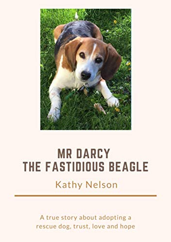 Mr. Darcy the Fastidious Beagle by [Kathy Nelson]