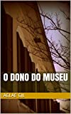 o dono do museu (Portuguese Edition)