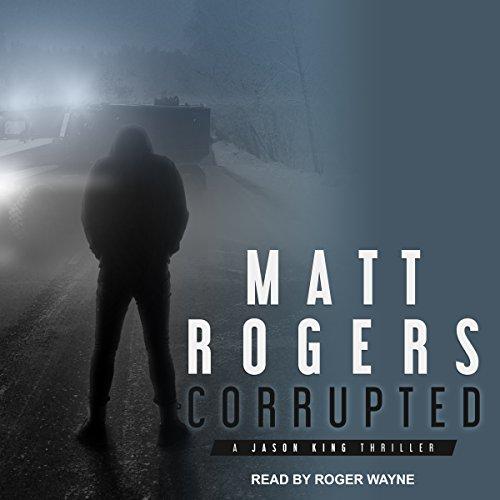 Corrupted: A Jason King Thriller, Book 5