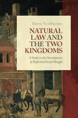 Compare Textbook Prices for Natural Law and the Two Kingdoms: A Study in the Development of Reformed Social Thought Emory University Studies in Law and Religion  ISBN 9780802864437 by VanDrunen, David