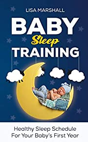 Baby Sleep Training: A Healthy Sleep Schedule For Your Baby's First Year (What to Expect New Mom) (Positive Parenting Book 5)