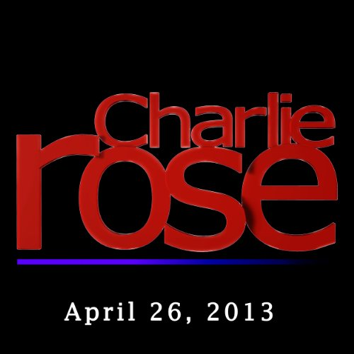 Charlie Rose: Eric Schmidt, Jared Cohen, Michael Forsythe, and Henry Sanderson, April 26, 2013 cover art