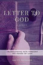 Letter To God: A Memoir:  Transcending Pain Through The Power Of Love