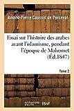 Essai sur l'histoire des arabes avant l'islamisme, pendant l'époque de Mahomet. Tome 2: et jusqu'à la réduction de toutes les tribus sous la loi musulmane