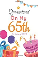 Quarantined on My 65th Birthday 2020: Funny 65 Years Old Quarantine Journal Gift Idea, Unique Birthday Presents for Women, Perfect Quarantine Birthday Notebook for Doodling, Sketching and Notes.