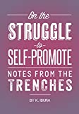 On the Struggle to Self Promote: Notes From the Trenches (English Edition)...