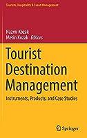 Tourist Destination Management: Instruments, Products, and Case Studies (Tourism, Hospitality & Event Management)
