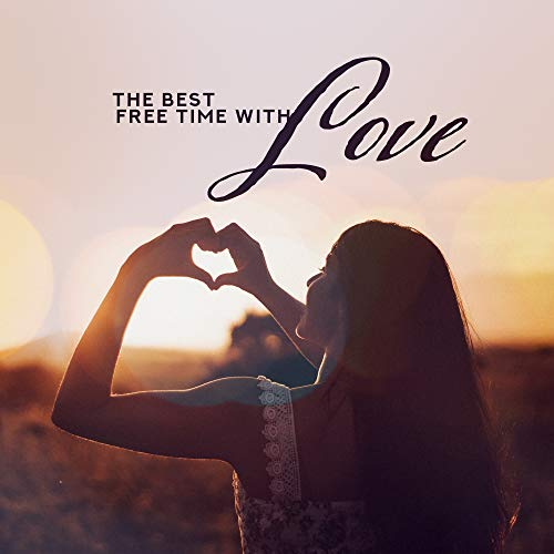 The Best Free Time with Love – Romantic Smooth Jazz 2019 Music Compilation for Couples, Best Time Spending Together, Romantic Dinner & Evening Full of Love