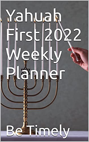 Yahuah First 2022 Weekly Pl