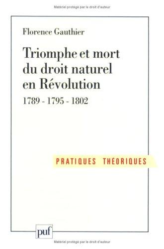 Triomphe et mort du droit naturel en Révolution 1789 - 1795 - 1802