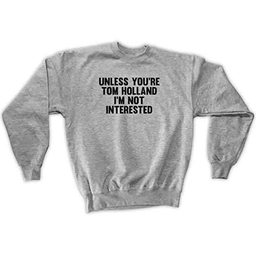 Outsider. Herren Unisex Unless You're Tom Holland I'm Not Interested Sweatshirt - Grau - Small