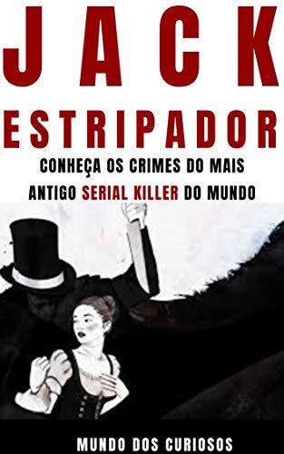 Jack, o Estripador: Conheça os crimes do mais antigo Serial Killer do mundo (Mentes Perigosas Livro 3)