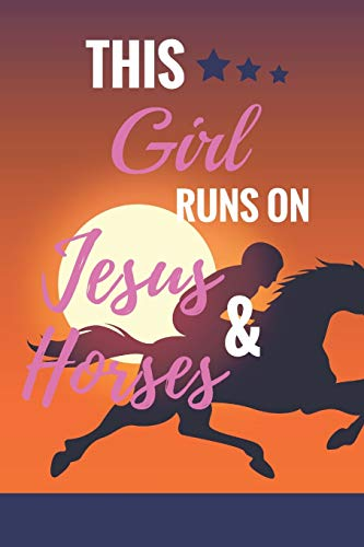 This Girl Runs On Jesus & Horses: Horse Training Journal For Journaling Equestrian Notebook 131 pages, 6x9 inches Gift For Horse Lovers & Girls