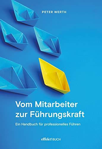 Vom Mitarbeiter zur Führungskraft: Ein Handbuch für professionelles Führen