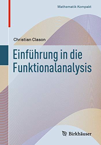 Einführung in die Funktionalanalysis (Mathematik Kompakt)