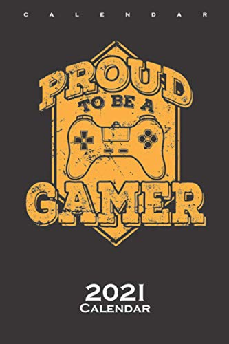 Proud to be a gamer Gaming Calendar 2021: Annual Calendar for Fans and friends of the digital and unlimited world in the world wide web (German Edition)