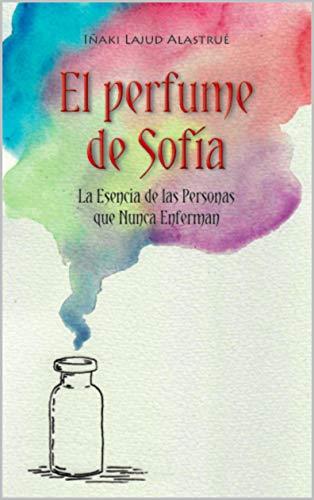 El Perfume de Sofía: La Esencia de las Personas que Nunca Enferman