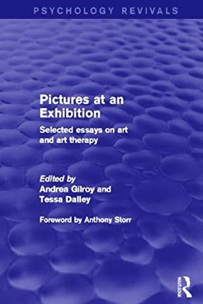 Pictures at an Exhibition (Psychology Revivals): Selected Essays on Art and Art Therapy by Andrea Gilroy (Editor), Tessa Dalley (Editor) (23-Dec-2014) Paperback