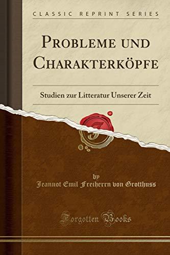 Probleme und Charakterköpfe: Studien zur Litteratur Unserer Zeit (Classic Reprint)