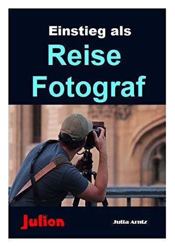 Einstieg als Reisefotograf