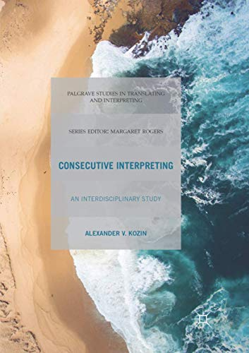 Compare Textbook Prices for Consecutive Interpreting: An Interdisciplinary Study Palgrave Studies in Translating and Interpreting Softcover reprint of the original 1st ed. 2018 Edition ISBN 9783319871455 by Kozin, Alexander V.