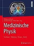Medizinische Physik: Grundlagen ? Bildgebung ? Therapie ? Technik - Wolfgang Schlegel