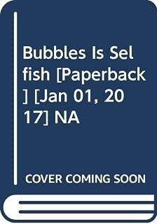 Bubbles Is Selfish