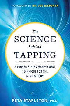 The Science behind Tapping: A Proven Stress Management Technique for the Mind and Body by [Dr. Peta  Stapleton, Joe Dispenza]
