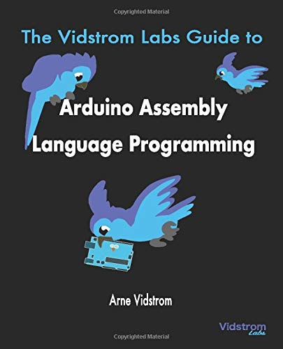 The Vidstrom Labs Guide to Arduino Assembly Language Programming