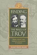 Finding the Walls of Troy: Frank Calvert and Heinrich Schliemann at Hisarlik