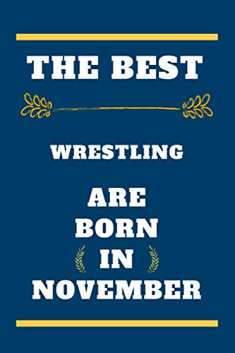 The Best Wrestling are born in November: lined notebook , birthday gift for Wrestling player , gift for Wrestling born in November , Wrestling born in November , 110 pages ( 6 x 9 ) inches