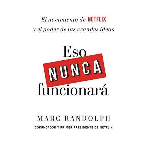 Eso nunca funcionará Audiobook By Marc Randolph, Anna Valor Blanquer - translator cover art