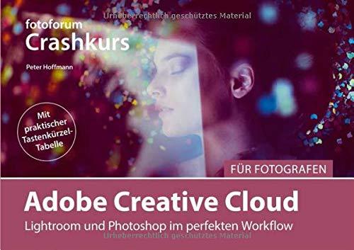 Adobe Creative Cloud für Fotografen: Lightroom und Photoshop im perfekten Workflow (fotoforum Crashkurs)