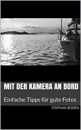 Mit der Kamera an Bord: Einfache Tipps für gute Fotos (Ratgeber 1)