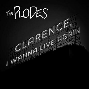 Clarence, I Wanna Live Again