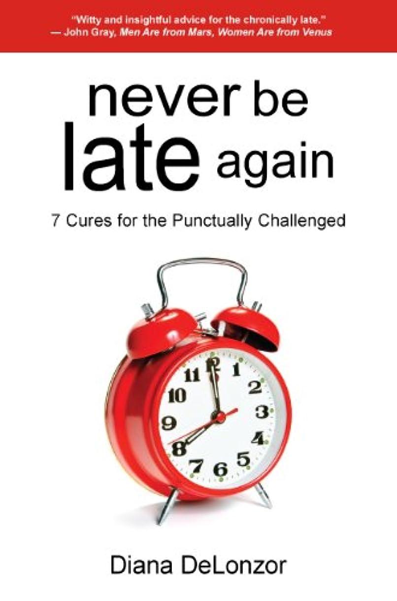 蓮厚さ吐くNever Be Late Again, 7 Cures for the Punctually Challenged (English Edition)