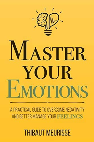 Master Your Emotions A Practical Guide to Overcome Negativity and Better Manage Your Feelings product image