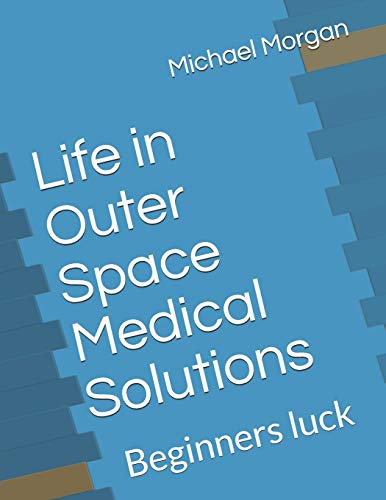 Life in Outer Space Medical Solutions: Beginners luck