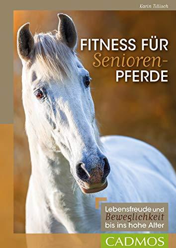 Fitness für Seniorenpferde: Lebensfreude und Beweglichkeit bis ins hohe Alter (Cadmos Pferdewelt)
